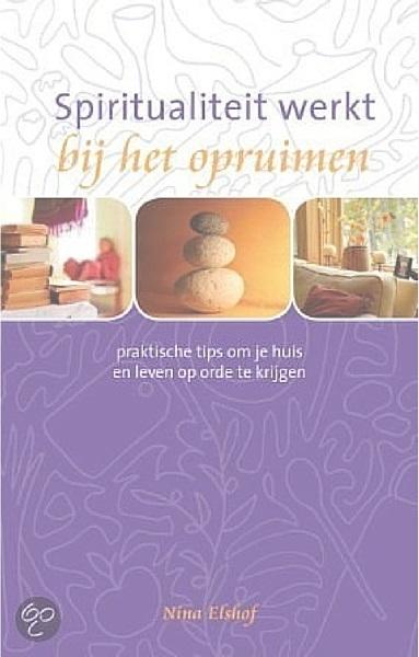 Spiritualiteit werkt bij het opruimen, Feng Shui boek, Nina Elshof